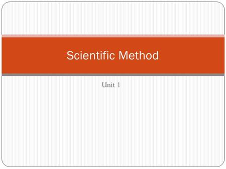 Unit 1 Scientific Method. Steps to the Scientific Method Ask a Question Form a hypothesis (often an if-then statement) Example: If a plant receives more.