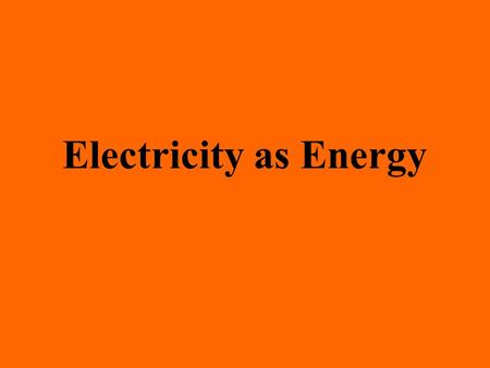 Electricity as Energy. In this activity you will: Learn about electricity as a form of energy.