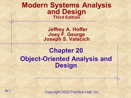Copyright 2002 Prentice-Hall, Inc. Modern Systems Analysis and Design Third Edition Jeffrey A. Hoffer Joey F. George Joseph S. Valacich Chapter 20 Object-Oriented.