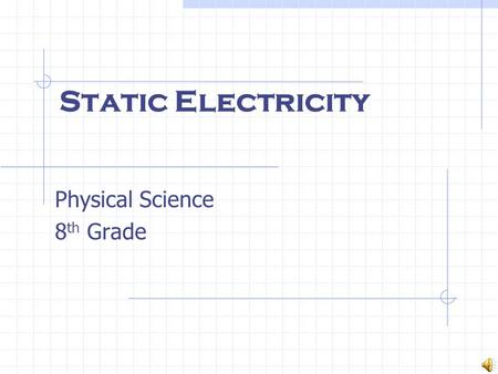 Static Electricity Physical Science 8 th Grade Electric Charge All solids, liquids, and gases are made of tiny particles called atoms. Protons, and electrons.