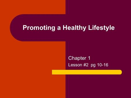 Promoting a Healthy Lifestyle Chapter 1 Lesson #2 pg 10-16.