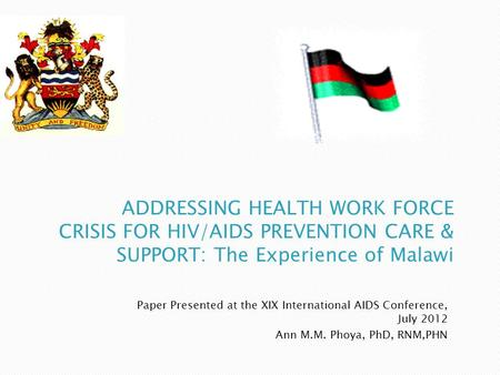 Paper Presented at the XIX International AIDS Conference, July 2012 Ann M.M. Phoya, PhD, RNM,PHN.