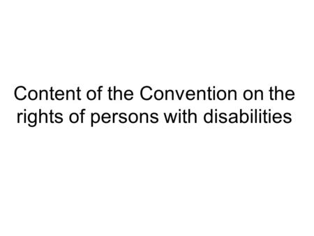 Content of the Convention on the rights of persons with disabilities.