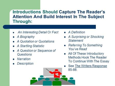 Introductions Should Capture The Reader's Attention And Build Interest In The Subject Through: An Interesting Detail Or Fact A Biography A Quotation or.