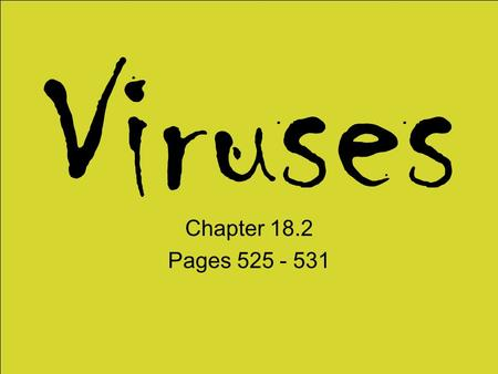 Viruses Chapter 18.2 Pages 525 - 531. How were Viruses Discovered? Late 1800's - bacteria known to causes disease Scientists found tobacco plants were.