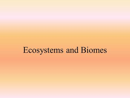 Ecosystems and Biomes. Ecosystems Areas formed by plants and animals that have adapted to the environment.