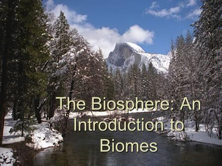 The Biosphere: An Introduction to Biomes. Earths Biomes Ecology Organization Population Community Ecosystem -scientific study of the interactions between.