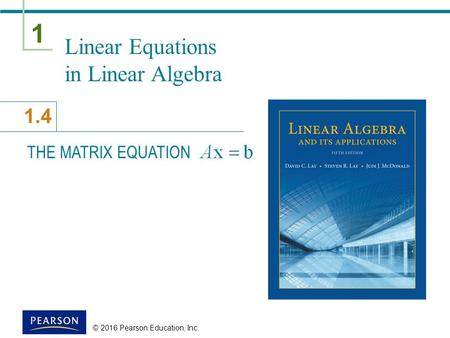 1 1.4 Linear Equations in Linear Algebra THE MATRIX EQUATION © 2016 Pearson Education, Inc.