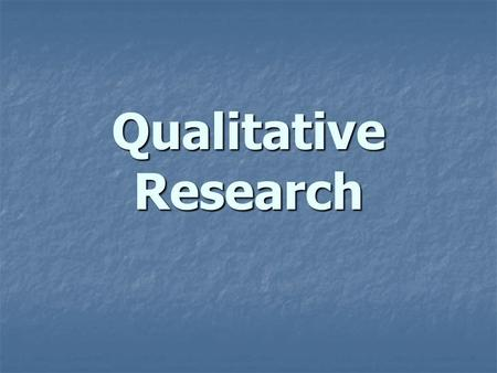 Qualitative Research. INTRODUCTION TO QUALITATIVE RESEARCH Qualitative research – analysis of open-ended questions or naturalistic which involves the.