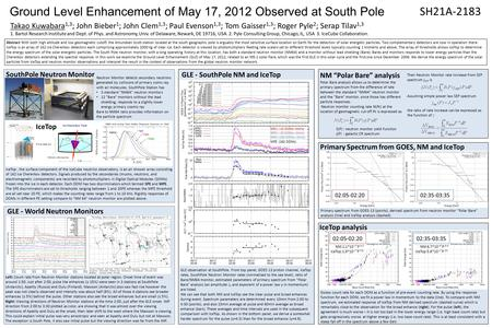 Ground Level Enhancement of May 17, 2012 Observed at South Pole SH21A-2183 Takao Kuwabara 1,3 ; John Bieber 1 ; John Clem 1,3 ; Paul Evenson 1,3 ; Tom.