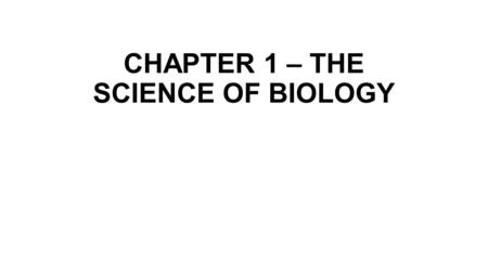 CHAPTER 1 – THE SCIENCE OF BIOLOGY. 1-1 What is Science.