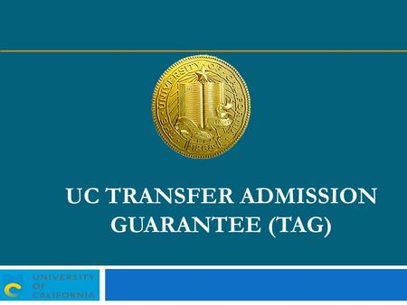 The Uc Transfer Admission Guarantee Tag Ppt Video Online Download