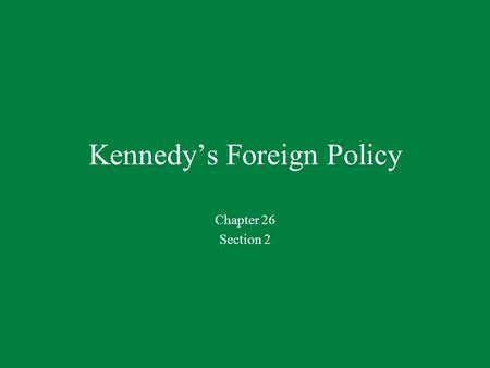 Kennedy's Foreign Policy Chapter 26 Section 2. Words to Know Exile: A person who lives away from his or her home country Quarantine: To isolate, or cut.