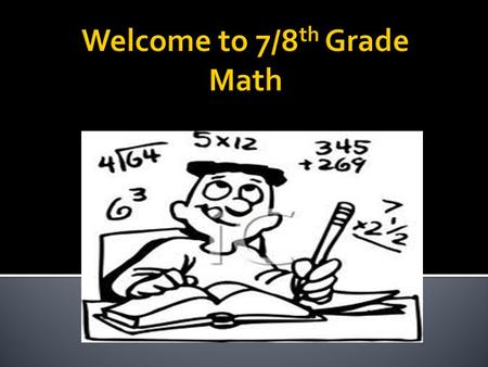 To see math's relevance in every day life  7 th : To do well on the PARCCs and to be ready for Algebra 1 next year!  8 th : To do well on the.