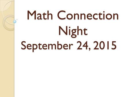 Math Connection Night September 24, 2015. Prior Understandings— Grades K-2 Counting numbers in a set (K) Counting by tens (K) Understanding the numbers.