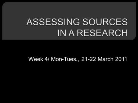 Week 4/ Mon-Tues., 21-22 March 2011. - PRIMARY SOUCES VS SECONDARY SOURCES - TERTIARY SOURCES - RESEARCH VS REVIEW ARTICLES.