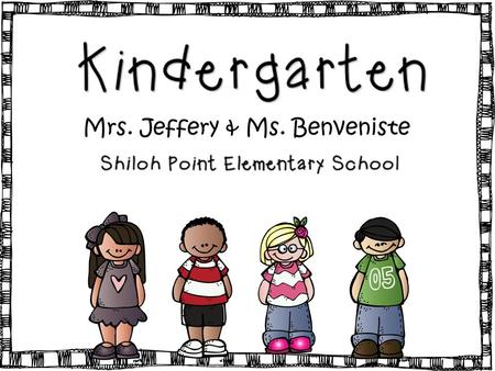 Mrs. Jeffery & Ms. Benveniste. A Day in the life of a Kindergartener.