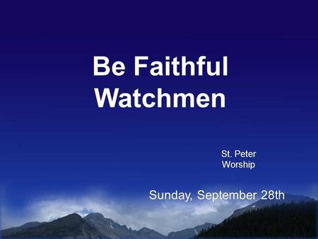 Be Faithful Watchmen St. Peter Worship Sunday, September 28th.