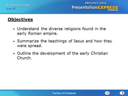 Objectives Understand the diverse religions found in the early Roman empire. Summarize the teachings of Jesus and how they were spread. Outline the development.