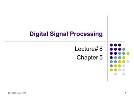04-04-09(Lecture #08)1 Digital Signal Processing Lecture# 8 Chapter 5.