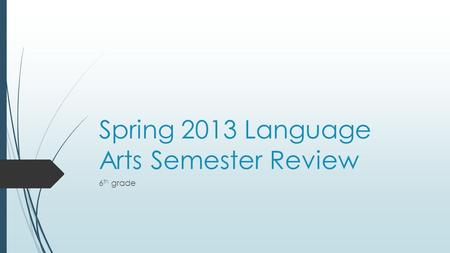 Spring 2013 Language Arts Semester Review 6 th grade.