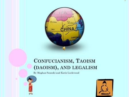 C ONFUCIANISM, T AOISM ( DAOISM ), AND LEGALISM By Meghan Seneski and Katie Lockwood.