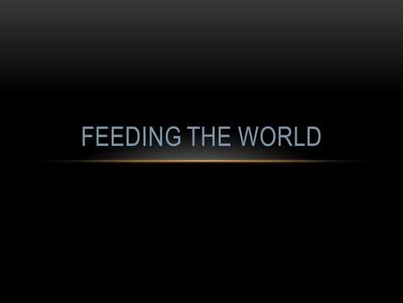 FEEDING THE WORLD. HUMAN NUTRITION ~24,000 starve each day; 8.8 million each year ~1 billion lack access to adequate food supply Population keeps growing.
