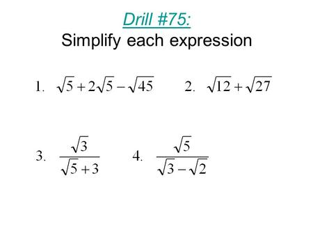 Drill #75: Simplify each expression. Drill #76: Solve each equation.