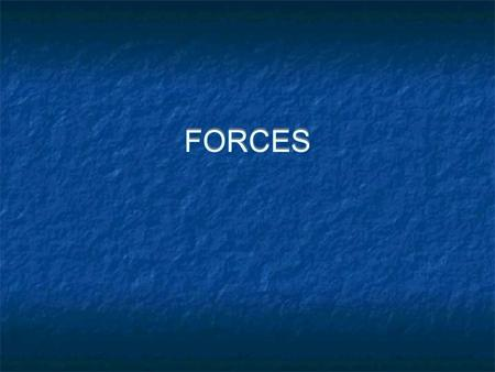 FORCES. Journal #59/24/07 What causes things to move or change motion? Give examples of the kinds of actions that change an object's motion. For example,