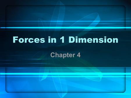Forces in 1 Dimension Chapter 4. 4.1 Force and Motion Force is push or pull exerted on object Forces change motion –Makes it important to know the forces.