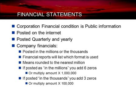 FINANCIAL STATEMENTS Corporation Financial condition is Public information Posted on the internet Posted Quarterly and yearly Company financials: Posted.