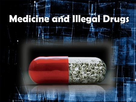 Medicine and Illegal Drugs