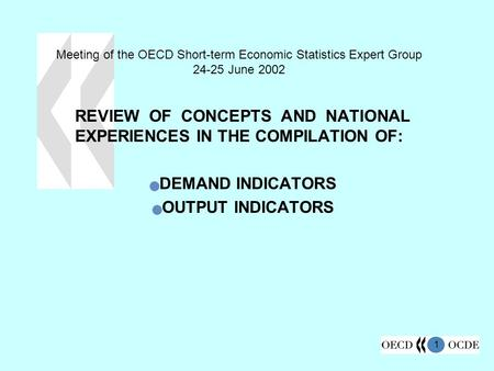 1 Meeting of the OECD Short-term Economic Statistics Expert Group 24-25 June 2002 REVIEW OF CONCEPTS AND NATIONAL EXPERIENCES IN THE COMPILATION OF: DEMAND.