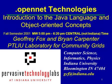 <strong>Java</strong>-fall011.opennet Technologies Introduction to the <strong>Java</strong> Language and Object-oriented Concepts Fall Semester 2001 MW 5:00 pm - 6:20 pm CENTRAL (not Indiana)