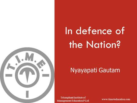 Www.time4education.com Triumphant Institute of Management Education P Ltd Nyayapati Gautam In defence of the Nation?