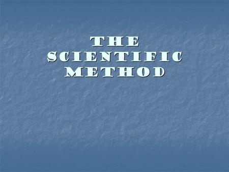 The Scientific Method. The Scientific Method The Scientific Method is a problem solving-strategy. *It is just a series of steps that can be used to solve.