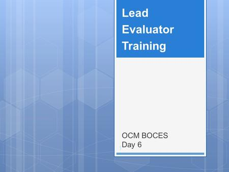 OCM BOCES Day 6 Lead Evaluator Training 1. 2 Day Five Agenda.