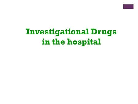 Investigational Drugs in the hospital. + What is Investigational Drug? Investigational or experimental drugs are new drugs that have not yet been approved.