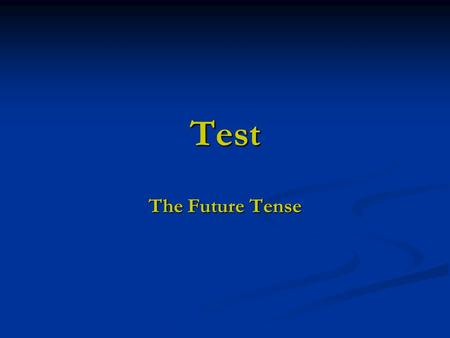 Test The Future Tense.