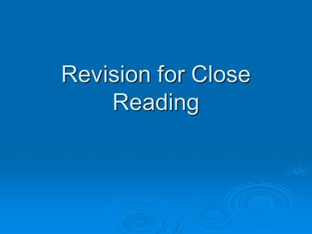 Revision for Close Reading. Punctuation  Punctuation helps us to understand the meaning  If a question asks you about punctuation, do not simply write.