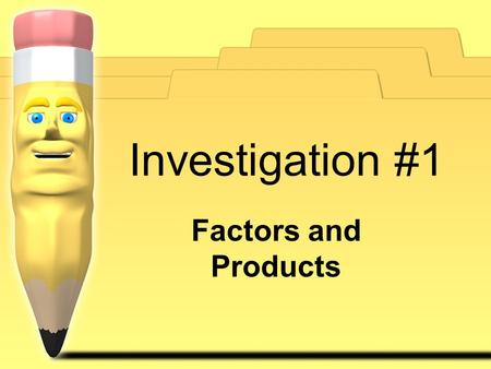 Investigation #1 Factors and Products.