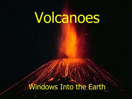 Volcanoes Windows Into the Earth Volcano – a mountain formed by lava & pyroclastics Crater – opening at the top <strong>of</strong> a volcano Caldera – summit depression.