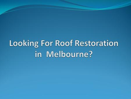 Welcome to The Leading Roof Restoration Company in Melbourne.
