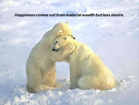 1 Happiness comes not from material wealth but less desire.