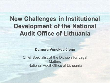 New Challenges in Institutional Development of the National Audit Office of Lithuania Dainora Venckevičienė Chief Specialist at the Division for Legal.