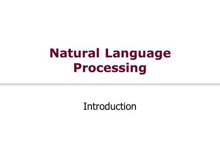 Natural Language Processing Introduction. 2 Natural Language Processing We're going to study what goes into getting computers to perform useful and interesting.