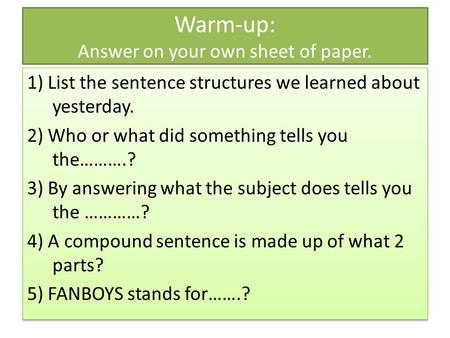 Warm-up: Answer on your own sheet of paper. 1) List the sentence structures we learned about yesterday. 2) Who or what did something tells you the……….?