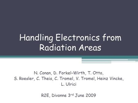 Handling Electronics from Radiation Areas N. Conan, D. Forkel-Wirth, T. Otto, S. Roesler, C. Theis, C. Tromel, V. Tromel, Heinz Vincke, L. Ulrici R2E,