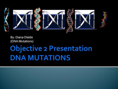 By: Diana Olalde (DNA Mutations).  DNA is constantly subject to mutations, accidental changes in its code. Mutations can lead to missing or malformed.