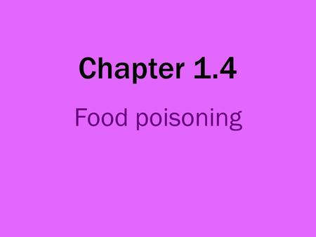 Chapter 1.4 Food poisoning. This is an illness that you get from eating contaminated food. Causes of food poisoning: Food contaminated with bacteria and.